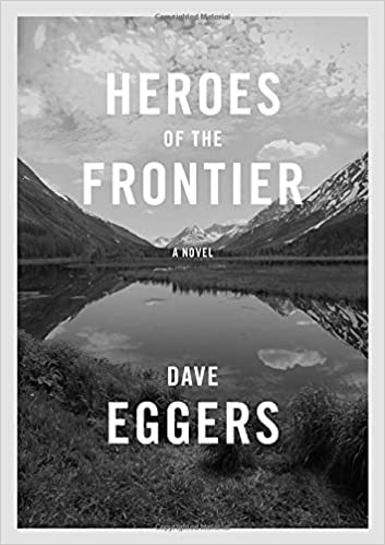 Dave Eggers - Heroes of the Frontier Audiobook Free Online